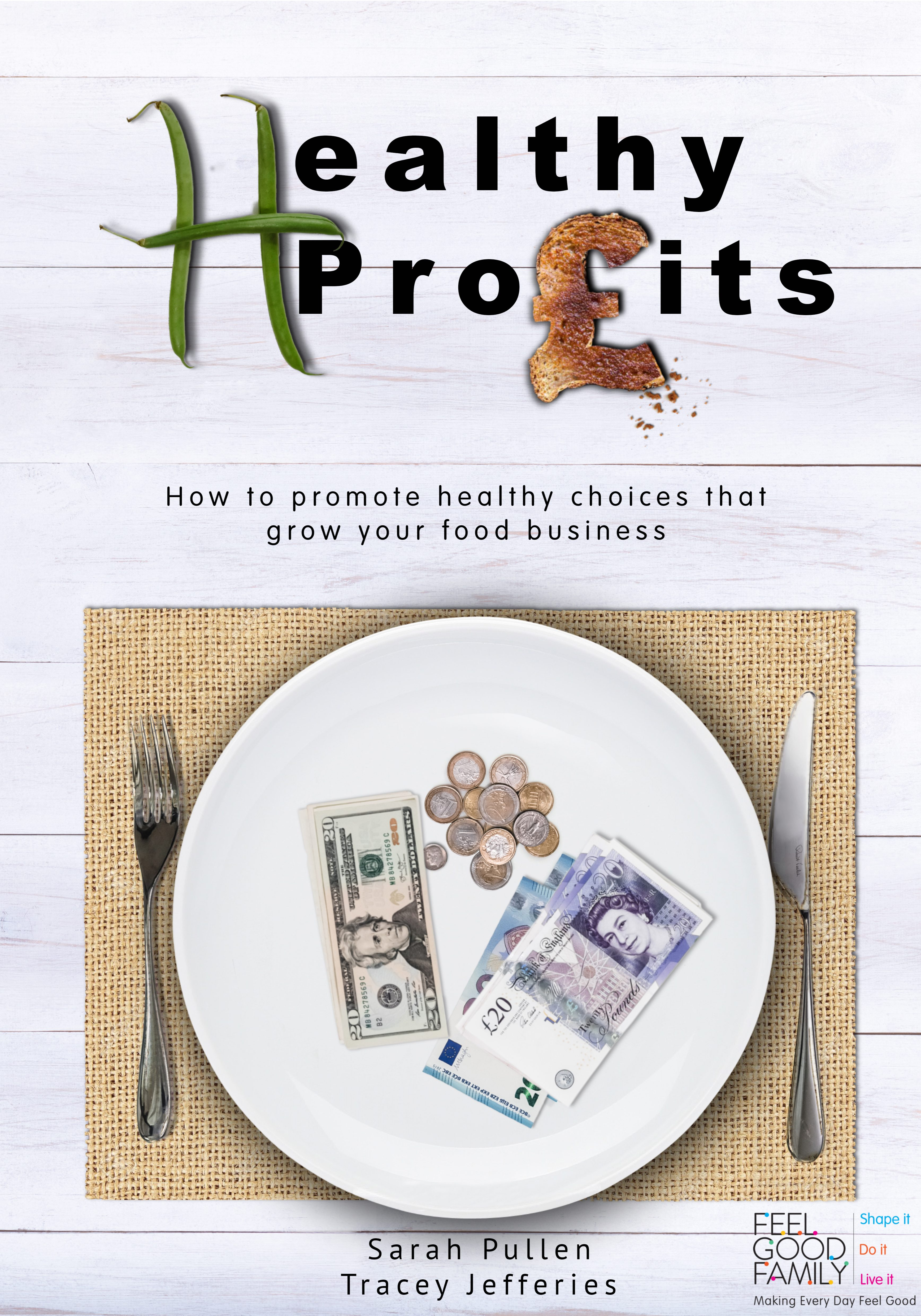 Healthy Profits book. How to promote healthy choices that grow your food business. By Sarah Pullen and Tracey Jefferies. Feel Good Family.